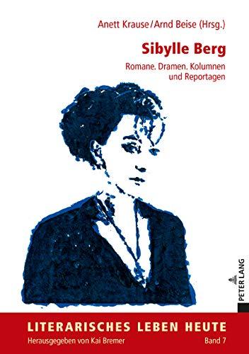 Sibylle Berg: Romane. Dramen. Kolumnen und Reportagen (Literarisches Leben heute 7)