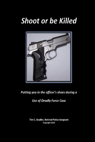 Shoot or be Killed: Putting You in the Officer's Shoes During a Use of Deadly Force Case (English Edition)