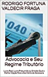 Advocacia e Seu Regime Tributário: Lucro Real, Lucro Presumido ou Simples, Qual a Melhor Opção Para o Escritório de Advocacia? (Portuguese Edition)