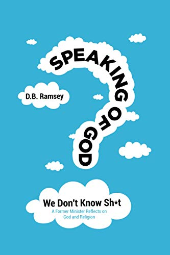 Speaking of God: We Don't Know $hit: A Former Minister Reflects on God and Religion