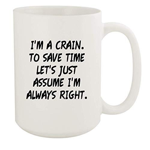 I'm A Crain. To Save Time Let's Just Assume I'm Always Right. - 15oz Coffee Mug, White