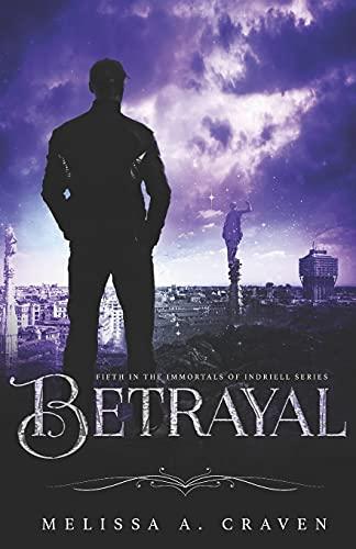 Betrayal: Immortals of Indriell (Book 5)