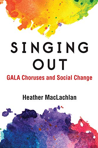 Singing Out: GALA Choruses and Social Change (Music and Social Justice) (English Edition)