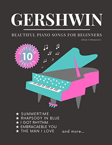 GERSHWIN - Beautiful Piano Songs for Beginners: 10 Popular Jazz Pieces * Sheet Music Book Favorite Melodies * Easy Keyboard for Kids * Video Tutorial ... Rhapsody in Blue I Got Rhythm and more