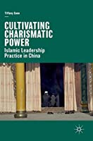 Cultivating Charismatic Power: Islamic Leadership Practice in China