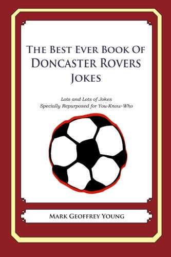 The Best Ever Book of Doncaster Rovers Jokes: Lots and Lots of Jokes Specially Repurposed for You-Know-Who