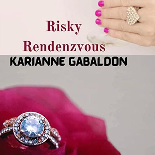 Risky Rendezvous Audiobook By Karianne Nicole Gabaldon cover art
