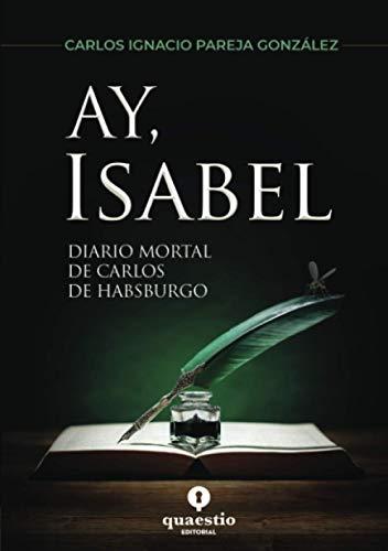AY, ISABEL: Diario mortal de Carlos de Habsburgo