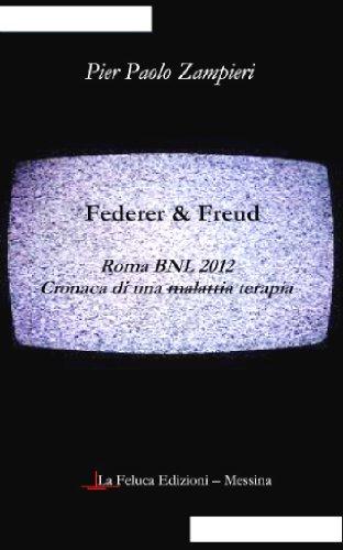Federer & Freud: Roma BNL 2012 . Cronaca di una malattia-terapia.