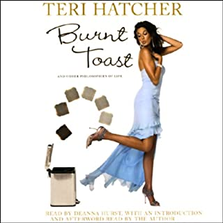 Burnt Toast     And Other Philosophies of Life              By:                                                                                                                                 Teri Hatcher                               Narrated by:                                                                                                                                 Deanna Hurst                      Length: 3 hrs and 1 min     43 ratings     Overall 3.8