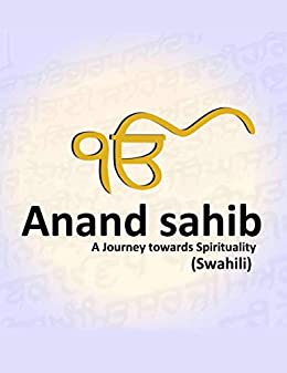 Anand Sahib - Swahili- Safari ya roho: Spiritual Translation, took Years of Dedicated work by Volunteers. (English Edition)