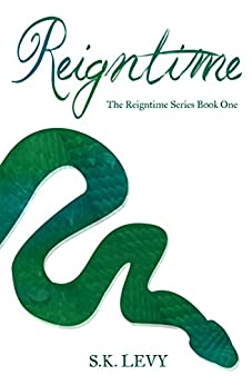 Reigntime: The Reigntime Series Book One by [S.K. Levy]