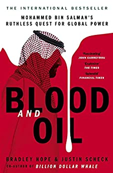 Blood and Oil: Mohammed bin Salman's Ruthless Quest for Global Power: 'The Explosive New Book' by [Bradley Hope, Justin Scheck]