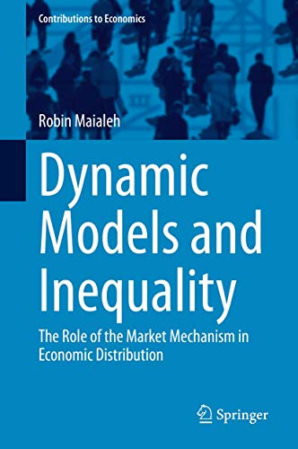 Compare Textbook Prices for Dynamic Models and Inequality: The Role of the Market Mechanism in Economic Distribution Contributions to Economics 1st ed. 2020 Edition ISBN 9783030463120 by Maialeh, Robin
