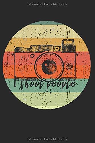 I Shoot People: Notizbuch für Fotografen / Punktraster / DIN A5 15.24cm x 22.86 cm / US 6 x 9 inches / 120 Seiten / Soft Cover