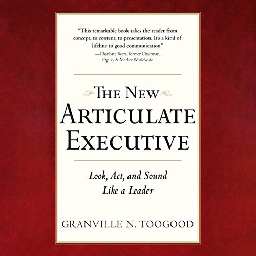 The New Articulate Executive, Second Edition     Look, Act, and Sound Like a Leader              By:                                                                                                                                 Granville N. Toogood                               Narrated by:                                                                                                                                 Dave Clark                      Length: 5 hrs and 50 mins     Not rated yet     Overall 0.0