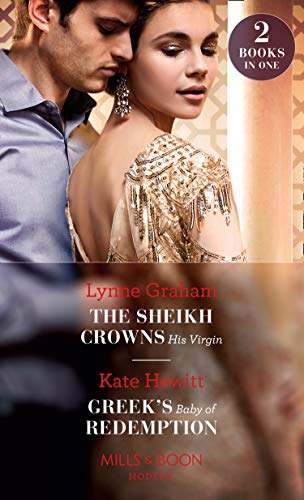 The Sheikh Crowns His Virgin: The Sheikh Crowns His Virgin / Greek's Baby of Redemption