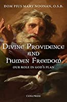 Divine Providence And Human Freedom: Our Role In God's Plan