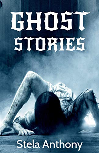 GHOST STORIES: THE SCARIEST GHOST STORIES THAT WILL SCARE THE PANTS OF