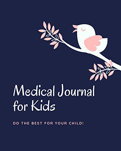 Medical Journal for Kids MEDICAL APPOINTMENTS TEST RESULTS MONTHLY HEALTH TRACKER: Do the Best for Your Child!