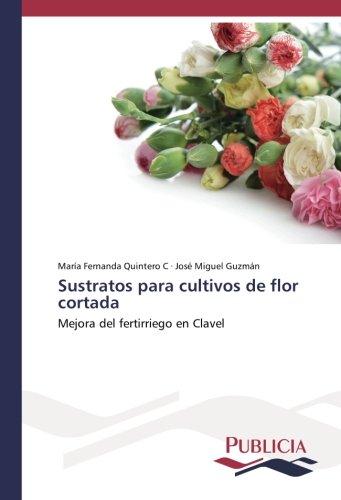 Quintero C, M: Sustratos para cultivos de flor cortada