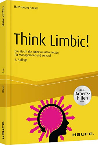 Think Limbic! Inkl. Arbeitshilfen online: Die Macht des Unbewussten nutzen für Management und Verkauf (Haufe Fachbuch)