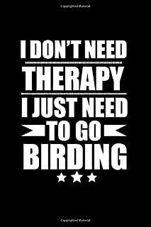 I don't need therapy I just need to go birding 6 x 9 Notebook 120 pages Journal: Birder Diary