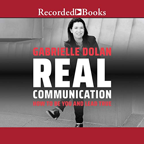 Real Communication     How to Be You and Lead True              By:                                                                                                                                 Gabrielle Dolan                               Narrated by:                                                                                                                                 Katherine Littrell                      Length: 4 hrs and 57 mins     Not rated yet     Overall 0.0