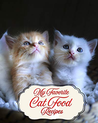 My Favorite Cat Food Recipes: Best Recipes for my Kitten and...