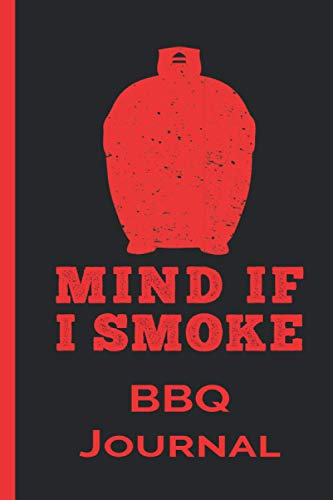 Mind if I Smoke - Kamado Style Logbook, Journal : Notebook A5 Size, 6x9 inches, 120 Pages, BBQ Barbecue Barbeque Grilling Grill Smoker Meat Food: ... your Secret Recipes, BBQ Sauce, BBQ Rub.
