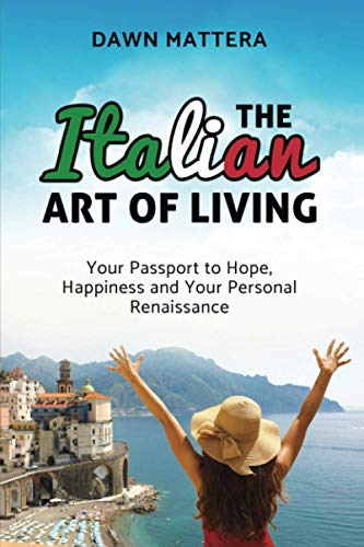 The Italian Art of Living: Your Passport to Hope, Happiness and Your Personal Renaissance