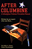 After Columbine, A Schoolplace Violence Prevention Manual...Written by an Expert Who Was There