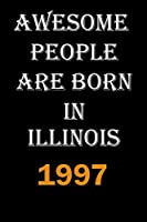 Awesome people are born in Illinois 1997 Notebook | Gift For People Born in Illinois 1997: Lined Notebook / Journal Gift, 110 Pages, 6x9, Soft Cover, Matte Finish