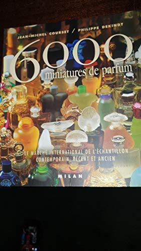 6000 miniatures de parfum : Le marché international de l'échantillon contemporain, récent et ancien (Beaux Livres)
