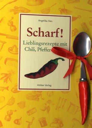 Scharf!: Lieblingsrezepte mit Chili, Pfeffer & Co.