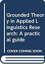 Grounded Theory in Applied Linguistics Research: A practical guide (Routledge Studies in Applied Linguistics)