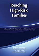 Reaching High-Risk Families: Intensive Family Preservation in Human Services - Modern Applications of Social Work (Modern Applications of Social Work Series)
