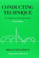 Conducting Technique: For Beginners and Professionals Book by Brock McElheran(2004-12-16)