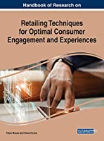 Handbook of Research on Retailing Techniques for Optimal Consumer Engagement and Experiences (Advances in Marketing, Customer Relationship Management, and E-services)