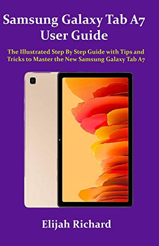 Samsung Galaxy Tab A7 User Guide: The Illustrated Step by Step Guide with Tips and Tricks to Master the New Samsung Galaxy Tab A7