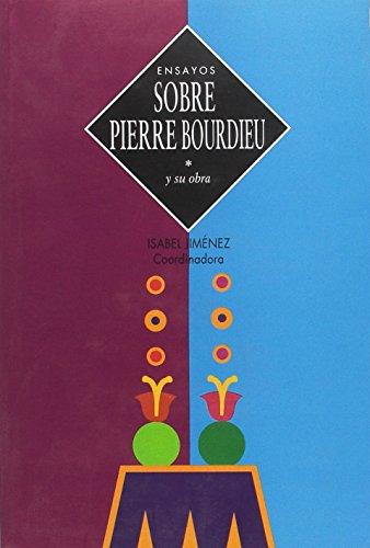 Ensayos Sobre Pierre Bourdieu Y Su Obra
