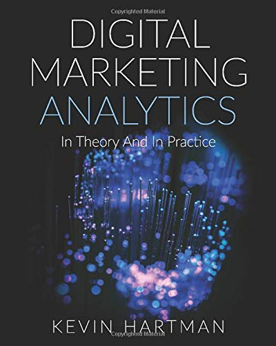 Digital Marketing Analytics: In Theory And In Practice (Black & White Version)