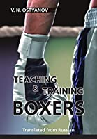 Teaching and Training Boxers: Translated from Russian