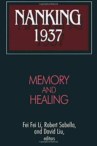 Nanking 1937: Memory and Healing: Memory and Healing (Studies of the East Asian Institute)