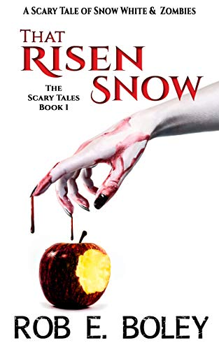 That Risen Snow: A Scary Tale of Snow White & Zombies (The Scary Tales Book 1)