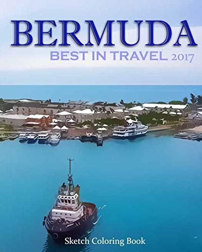 Bermuda Sketch Coloring Book: Best In Travel 2017 (TOP 10 COUNTRIES YOU DO NOT MISS IN 2017) (Volume 5)