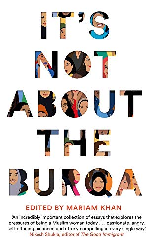 It\'s Not About the Burqa: Muslim Women on Faith, Feminism, Sexuality and Race