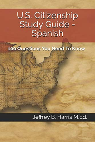 U.S. Citizenship Study Guide - Spanish: 100 Questions You Need To Know