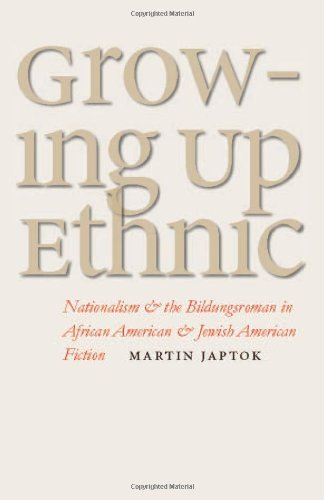Growing Up Ethnic: Nationalism and the Bildungsroman in African American and Jewish American Fiction