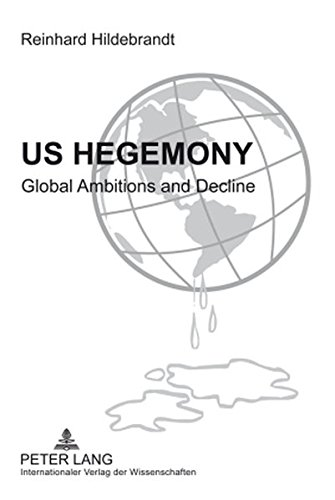 Preisvergleich Produktbild US Hegemony: Global Ambitions and Decline- Emergence of the Interregional Asian Triangle and the Relegation of the US as a Hegemonic Power. The Reorientation of Europe